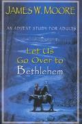 Let Us Go over to Bethlehem An Advent Study for Adults