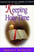 Keeping Holy Time Studying the Revised Common Lectionary, Year A