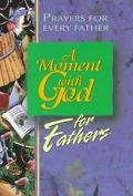 A Moment With God for Fathers: Prayers for Every Dad, Every Day (Moment With God Series)