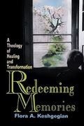 Redeeming Memories A Theology of Healing and Transformation