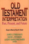 Old Testament Interpretation Past, Present, and Future  Essays in Honor of Gene M. Tucker
