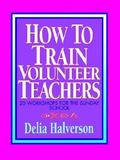 How to Train Volunteer Teachers 20 Workshops for the Sunday School