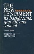 New Testament It's Background, Growth, and Content
