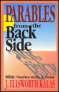 Parables from the Back Side: Bible Stories with a Twist - J. Ellsworth Kalas - Hardcover