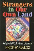 Strangers in Our Own Land Religion In Contemporary U.S. Latina/O Literature