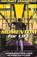 Momentum for Life Sustaining Personal Health, Integrity, and Strategic Focus as a Leader