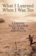 What I Learned When I Was Ten Lessons That Shaped My Life And Faith