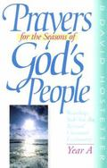 Prayers for the Seasons of God's People Worship AIDS for the Revised Common Lectionary, Year A