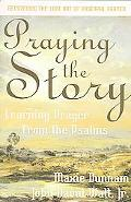 Praying The Story Learning Prayers From The Psalms