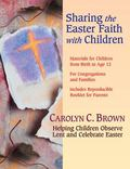 Sharing the Easter Faith With Children Helping Children Observe Lent And Celebrate Easter