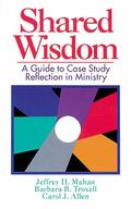 Shared Wisdom A Guide to Case Study Reflection in Ministry