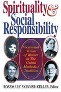 Spirituality and Social Responsibility Vocational Vision of Women in the United Methodist Tr...