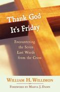 Thank God It's Friday Encountering the Seven Last Words from the Cross