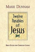 Twelve Parables of Jesus Bible Study for Christian Living
