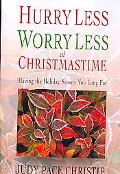 Hurry Less, Worry Less at Christmastime Having the Holiday Season You Long for