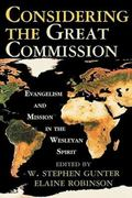 Considering the Great Commission Evangelism And Mission in the Wesleyan Spirit
