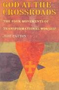 God at the Crossroads The Four Movements of Transformational Worship