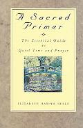 Sacred Primer The Essential Guide to Quiet Time And Prayer
