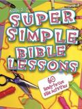 Super Simple Bible Lessons 60 Ready-to-use Bible Activities for Ages 3 - 5