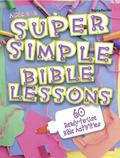 Super Simple Bible Lessons 60 Ready-to-use Bible Activities for Ages 6 - 8