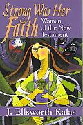 Strong Was Her Faith Women of the New Testament