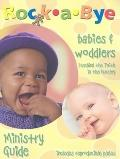 Rock-a-Bye Babies & Woddler's Ministry Guide: Teaching Faith in the Nursery