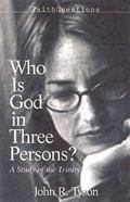 Who Is God In Three Persons? A Study Of The Trinity