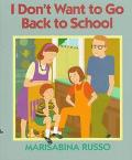 I Don't Want to Go Back to School - Marisabina Russo - Hardcover - 1st ed