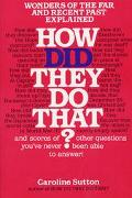 How Did They Do That? Wonders of the Far and Recent Past Explained Wonders of the Far and Re...