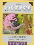 The Naked Bear: Folktales of the Iroquois - John Bierhorst - Hardcover