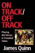 On Track/off Track: Playing the Horses in Troubled Times, Vol. 1