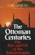 Ottoman Centuries The Rise and Fall of the Turkish Empire