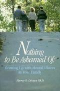 Nothing to Be Ashamed Of: Growing Up with Mental Illness in Your Family - Sherry H. Dinner -...