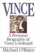 Vince A Personal Biography of Vince Lombardi