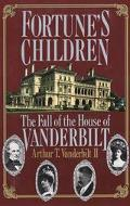 Fortune's Children The Fall of the House of Vanderbilt