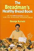 Breadman's Healthy Bread Book Use Your Bread Machine to Make More Than 100 Delicious, Wholes...