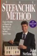 Stefanchik Method: Earn Ten Thousand Dollars a Month for the Rest of Your Life, in Your Spar...