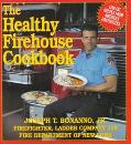 The Healthy Firehouse Cookbook: Low-Fat Recipes from America's Fire Fighters - Joseph T. Bon...