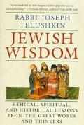Jewish Wisdom Ethical, Spiritual, and Historical Lessons from the Great Works and Thinkers