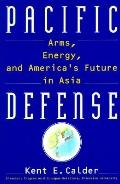 Pacific Defense: Arms, Energy, and America's Future in Asia