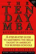 Ten-Day MBA A Step-By-Step Guide to Mastering the Skills Taught in America's Top Business Sc...