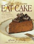 Let Them Eat Cake: 140 Sinfully Rich Desserts-with a Fraction of the Fat - Susan G. Purdy - ...