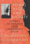 Trying to Get Some Dignity: Stories of Triumph over Childhood Abuse - Richard Rhodes - Hardc...