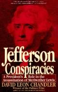 Jefferson Conspiracies: A President's Role in the Assassination of Meriwether Lewis
