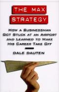 Max Strategy: How a Businessman Got Stuck at an Airport and Learned to Make His Career Take ...