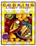 Cooking under Wraps: The Art of Wrapping Hors D'oeuvres, Main Courses, and Desserts - Nicole...