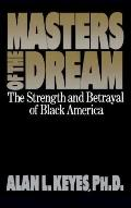 Masters of the Dream: The Strength and Betrayal of Black America - Alan L. Keyes