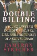 Double Billing: A Young Lawyer's Tale of Greed, Lies, Sex and the Pursuit of a Swivel Chair