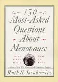 150 Most-Asked Questions About Menopause What Women Really Want to Know