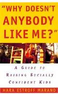 Why Doesn't Anybody Like Me? A Guide to Raising Socially Confident Kids